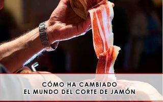Cómo ha cambiado el mundo del corte de jamón
