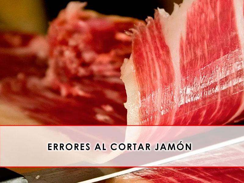 errores al cortar jamon