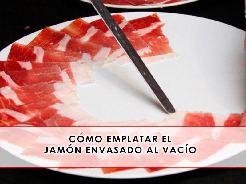Cómo Emplatar El Jamón Envasado Al Vacío Grupo Julian Becerro