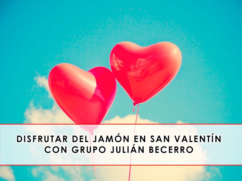 Disfrutar del jamón en San Valentín con Grupo Julián Becerro