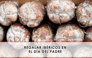 regalar ibéricos en el día del padre - Grupo Julián Becerro